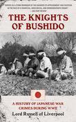 The Knights of Bushido: A History of Japanese War Crimes During World War II