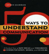 50 Ways to Understand Communication: A Guided Tour of Key Ideas and Theorists in Communication, Media, and Culture