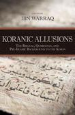 Koranic Allusions: The Biblical, Qumranian, and Pre-Islamic Background to the Koran