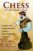 Chess for the Gifted and Busy: A Short But Comprehensive Course From Beginner to Expert (Comprehensive Chess Course Series)