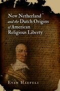 New Netherland and the Dutch Origins of American Religious Liberty
