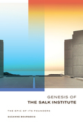 Genesis of the Salk Institute: The Epic of Its Founders