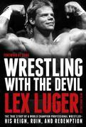 Wrestling with the Devil: The True Story of a World Champion Professional Wrestler-His Reign, Ruin, and Redemption