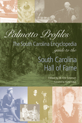 Palmetto Profiles: The South Carolina Encyclopedia Guide to the South Carolina Hall of Fame