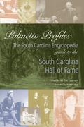 Palmetto Profiles: The South Carolina Encyclopedia Guide to the South Carolina Hall of Fame