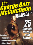The George Barr McCutcheon MEGAPACK ®: 25 Classic Novels and Stories