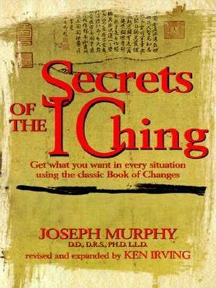 Secrets of the I Ching: Get What You Want in Every Situation Using the Classic Bookof Changes