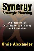 Synergy Strategic Planning: A Blueprint for Organizational Planning and Execution