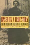Based on a True Story: Latin American History at the Movies