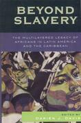 Beyond Slavery: The Multilayered Legacy of Africans in Latin America and the Caribbean
