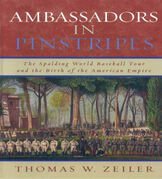 Ambassadors in Pinstripes: The Spalding World Baseball Tour and the Birth of the American Empire