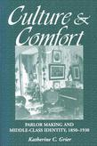 Culture and Comfort: Parlor Making and Middle-Class Identity, 1850-1930
