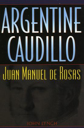 Argentine Caudillo: Juan Manuel de Rosas