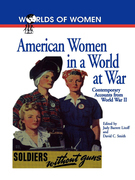 American Women in a World at War: Contemporary Accounts from World War II