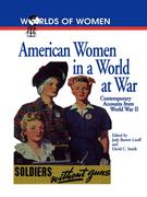 American Women in a World at War: Contemporary Accounts from World War II