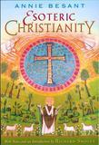 Esoteric Christianity: Or the Lesser Mysteries