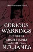Curious Warnings: The Great Ghost Stories of M.R. James