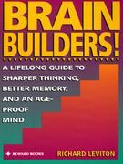 Brain Builders!: A Lifelong Guide to Sharper Thinking, Better Memory, and anAge-Proof Mind