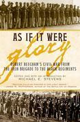 As If It Were Glory: Robert Beecham's Civil War from the Iron Brigade to the Black Regiments