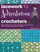 Lacework for Adventurous Crocheters: Master Traditional, Irish, Freeform, and Bruges Lace Crochet through Easy Step-by-Step Instructions