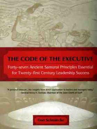 The Code of the Executive: 40 7 Ancient Samurai princs esntl for 20 1ST Century Leadership Success