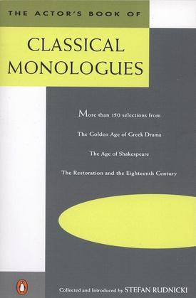 The Actor's Book of Classical Monologues: More Than 150 selns From gldn Age gk Drama Age shakesp Restoration