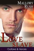 Love Slave (Outlaws and Heroes, Book 1)