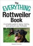 The Everything Rottweiler Book: A Complete Guide to Raising, Training, and Caring for Your Rottweiler