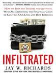Infiltrated: How to Stop the Insiders and Activists Who Are Exploiting the Financial Crisis to Control Our Lives and Our Fortunes: How to Stop the Ins