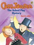 Cam Jansen & the School Play Mystery