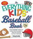 The Everything Kids' Baseball Book: From Baseball's History to Today's Favorite Players-With Lots of Home Run Fun in Between
