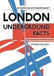 Stephen Halliday - Amazing & Extraordinary London Underground Facts