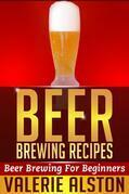 Beer Brewing Recipes: Beer Brewing For Beginners