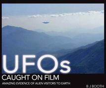 UFOs Caught on Film: Amazing Evidence of Alien Visitors to Earth