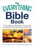 The Everything Bible Book: From Genesis to Revelation, All You Need to Understand the Old and New Testaments