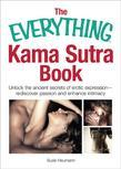 The Everything Kama Sutra Book: Unlock the Ancient Secrets of Erotic Expression-Rediscover Passion and Enhance Intimacy