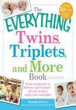 The Everything Twins, Triplets, and More Book: From pregnancy to delivery and beyond-all you need to enjoy your multiples