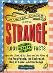 The United States of Strange: 1,001 Frightening, Bizarre, Outrageous Facts about the Land of the Free and the Home of the Frog People, the Cockroach