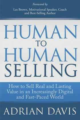 Human to Human Selling: How to Transform Digital-Age Customers into Business Partners and Friends for Sales Success, Long-Term Profit, and Sheer On-th