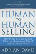 Human to Human Selling: How to Sell Real and Lasting Value in an Increasingly Digital and Fast-Paced World