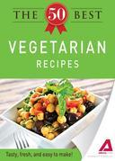 The 50 Best Vegetarian Recipes: Tasty, fresh, and easy to make!