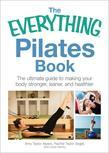 The Everything Pilates Book: The Ultimate Guide to Making Your Body Stronger, Leaner, and Healthier