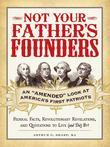 "Not Your Father's Founders: An ""Amended"" Look at America's First Patriots"