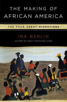 The Making of African America: The Four Great Migrations