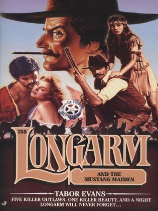 Longarm 255: Longarm and the Mustang Maiden: Longarm and the Mustang Maiden