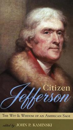 Citizen Jefferson: The Wit and Wisdom of an American Sage