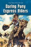 Daring Pony Express Riders: True Tales of the Wild West