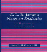 CLR James's Notes on Dialectics: Left Hegelianism or Marxism-Leninism?