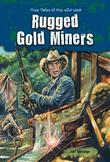 Rugged Gold Miners: True Tales of the Wild West