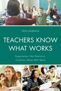 Teachers Know What Works: Experience, Not Statistics, Confirms What Will Work